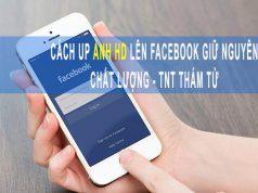 cách up ảnh HD lên Facebook bằng điện thoại giữ nguyên chất lượng gốc